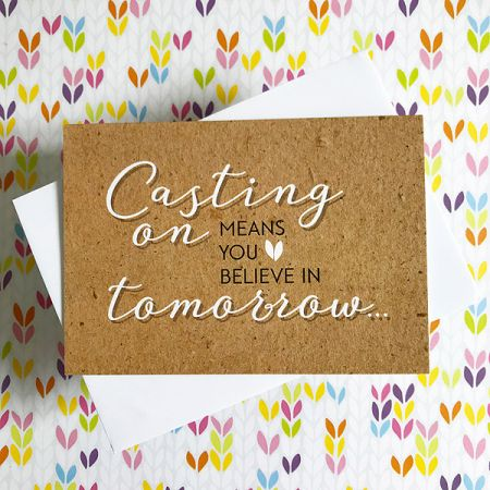 TillyFlop Designs: Greeting Card - Casting On Means You Believe in Tomorrow