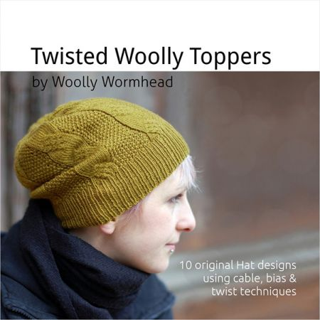 Twisted Woolly Toppers – 10 original Hat designs featuring cable, bias & twist techniques